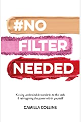 #NoFilterNeeded: Kicking unobtainable standards to the kerb & reimagining the power within yourself Kindle Edition