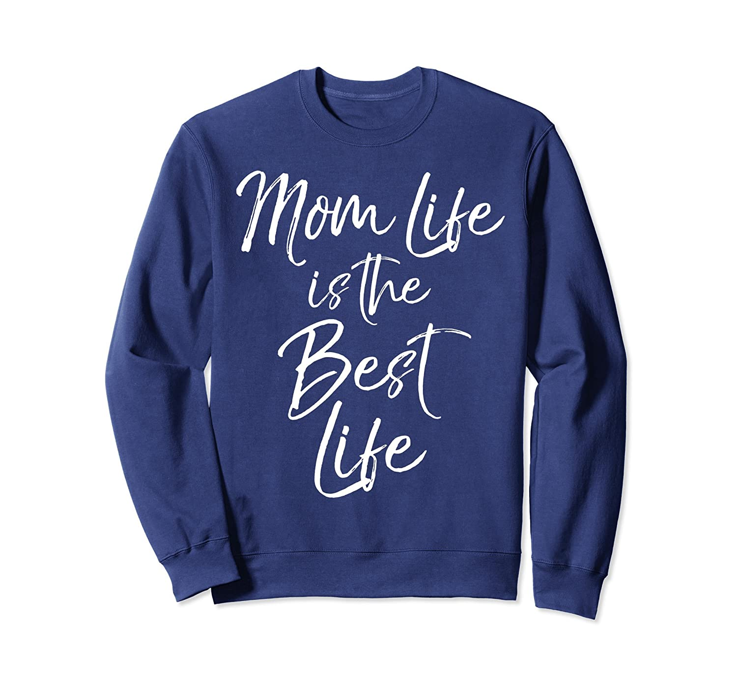 Mom Life is the Best Life Sweatshirt Cute Mother Sweats-alottee gift