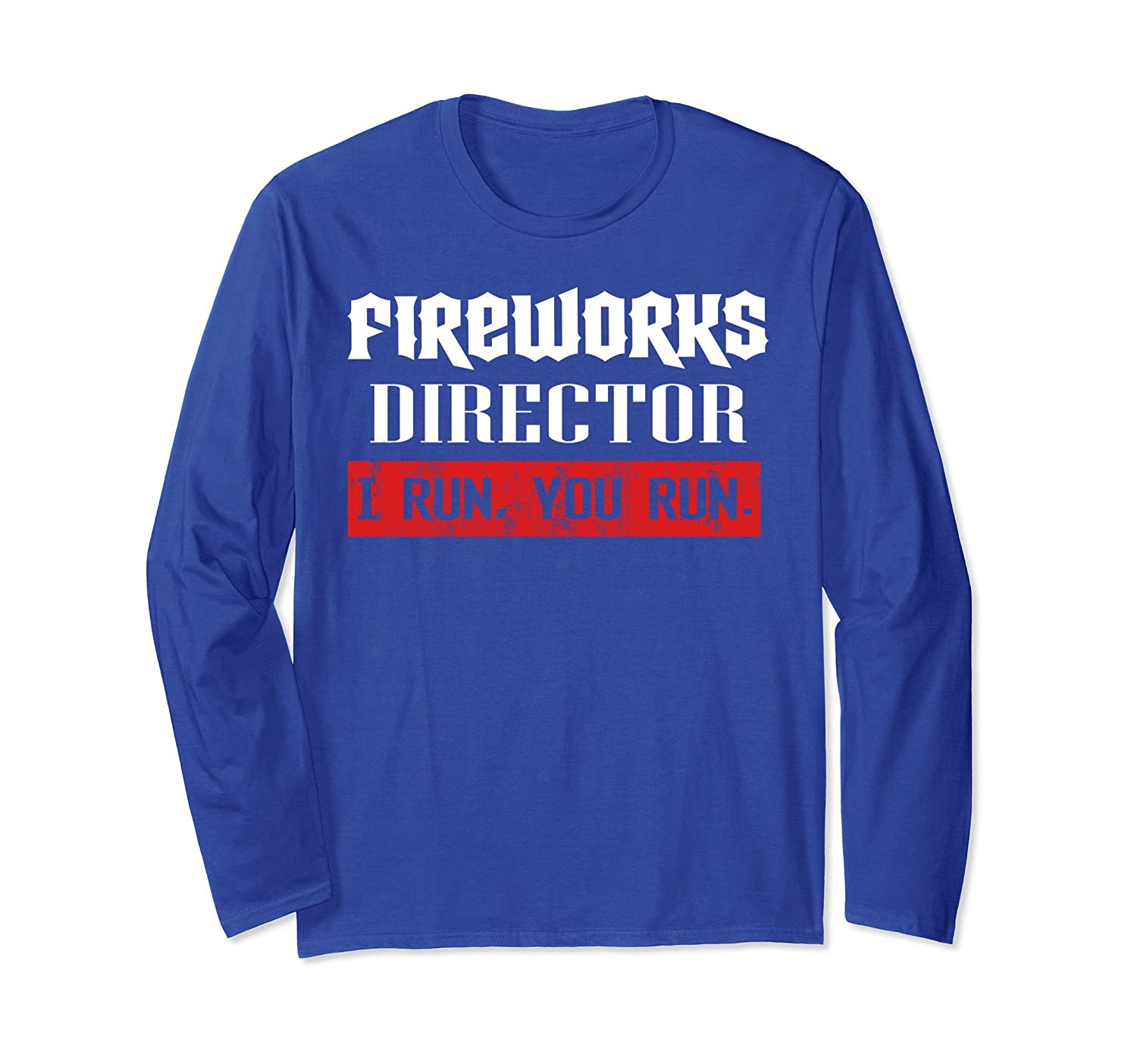 Fireworks Director If I Run You Run 4th Of July Long Sleeve- TPT
