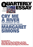 Cry Me A River: The Tragedy of the Murray-Darling Basin: Quarterly Essay 77