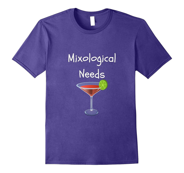 Funny slogan MIXOLOGICAL NEEDS - mens and women's t shirt-FL