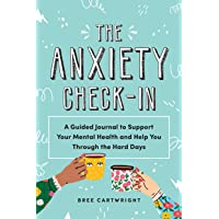 The Anxiety Check-In: A Guided Journal to Support Your Mental Health and Help You Through the Hard Days (A Daily…