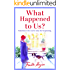 What Happened to Us?: An emotional, heatwarming story of love and friendship: An emotional, heartwarming story of love and friendship perfect for Christmas reading