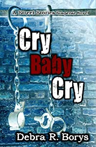 Cry Baby Cry (Street Stories Suspense Novels Book 4)
