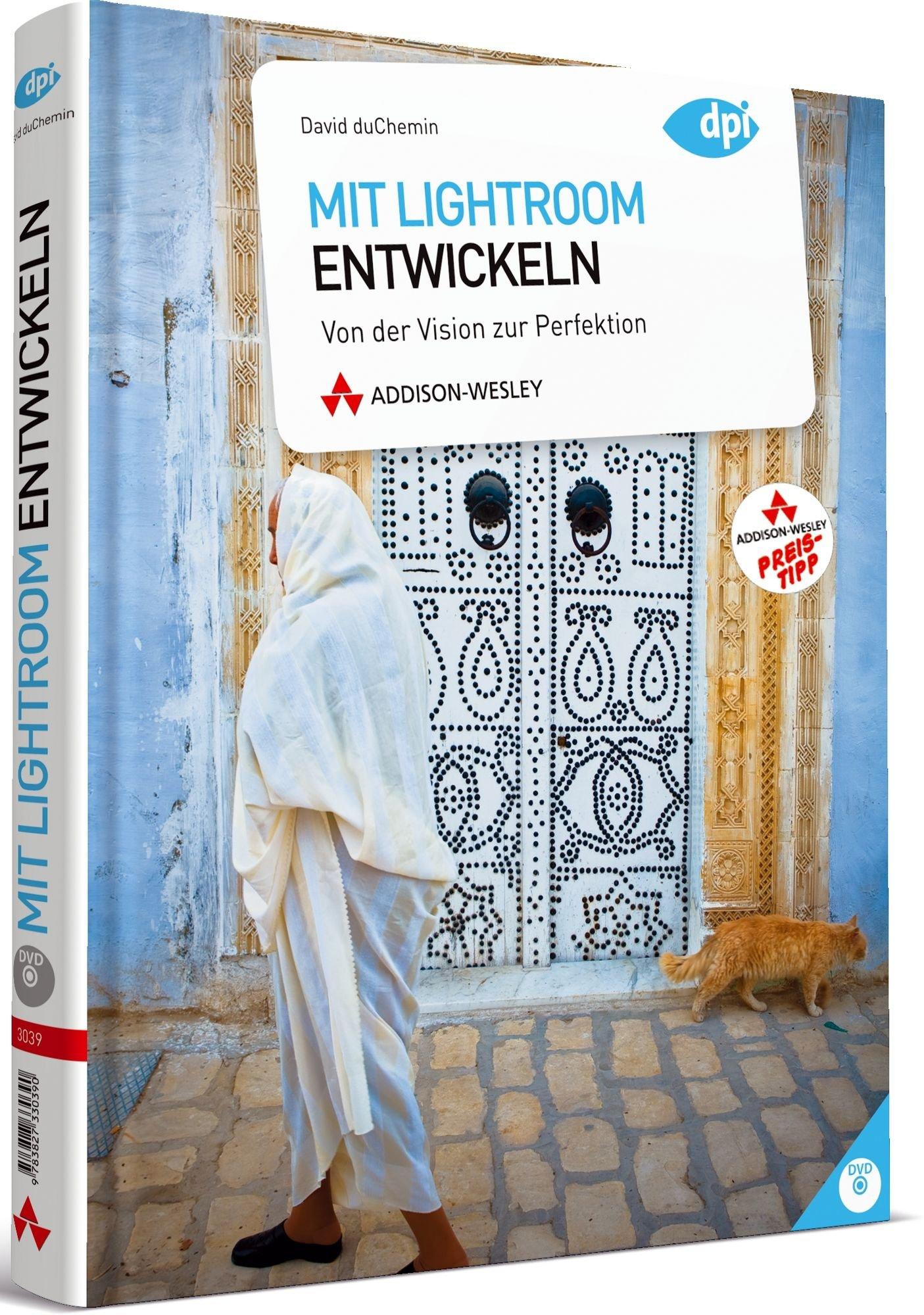Mit Lightroom entwickeln (R): Von der Vision zur Perfektion (DPI Grafik) Gebundenes Buch – 1. November 2012 David duChemin Addison-Wesley Verlag 3827332362 Anwendungs-Software