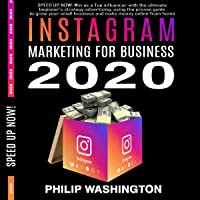 Instagram Marketing for Business 2020: Use the Power of Advertising, Attract Followers with the Secrets to Becoming a…