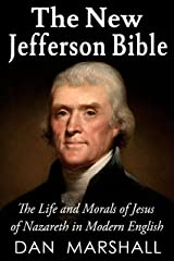 The New Jefferson Bible: The Life and Morals of Jesus of Nazareth in Modern English Kindle Edition