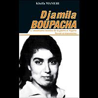 Djamila BOUPACHA: L'inoubliable héroïne de la guerre d'Algérie (French Edition)