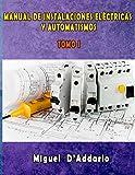Manual de instalaciones eléctricas y Automatismos: Tomo I (Electricidad industrial nº 1)