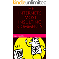 The Internet's Most Insulting Comments (Best of Internet Comment Insults Book 1)