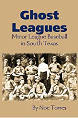 Ghost Leagues: A History of Minor League Baseball in South Texas Kindle Edition