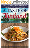 A Taste of Thailand: Thai Cooking Made Easy with Authentic Thai Recipes (Best Recipes from Around the World Book 3)
