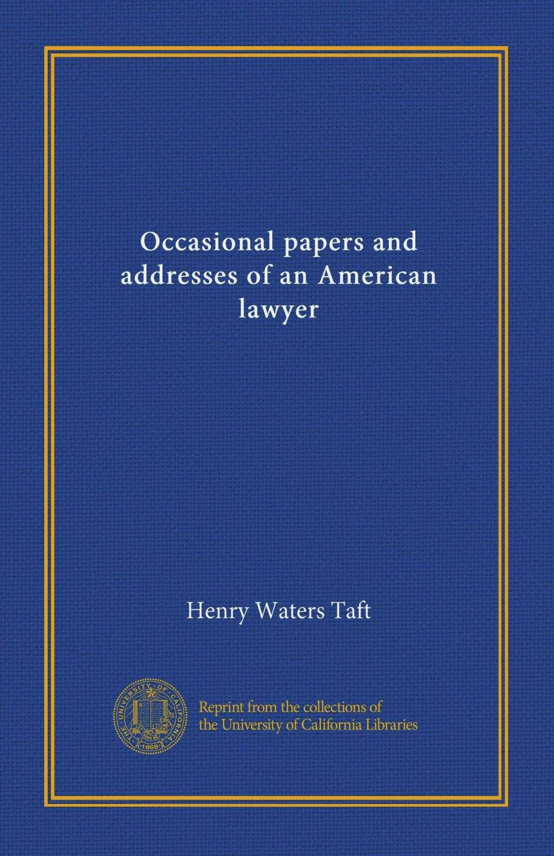 Read Online Occasional papers and addresses of an American lawyer pdf