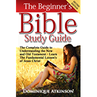 THE BIBLE: THE BEGINNER'S BIBLE STUDY GUIDE - SECOND EDITION:  Understanding the Old and New Testament. Learn the Fundamental Lessons of Jesus Christ (Study ... Historical Jesus) (English Edition)