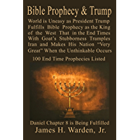 "Bible Prophecy & Trump: Daniel Chapter 8 A Goat Stubborn King of the West will Attack Iran (Persia) making His Nation ""Very Great"" in End Times Then the ... Occurs Over 150 End Time Prophecies"