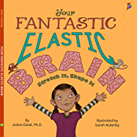 Your Fantastic Elastic Brain: A Growth Mindset Book for Kids to Stretch and Shape Their Brains