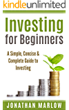 Investing for Beginners: A Simple, Concise & Complete Guide to Investing (investing, retirement planning, finance for beginners, investing for beginners, Warren Buffett, investment)