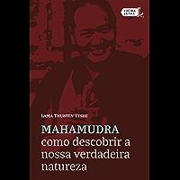 Mahamudra: Como descobrir a nossa verdadeira natureza