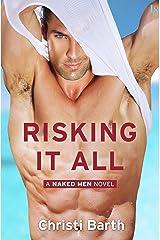 Risking It All: A Naked Men Novel Kindle Edition