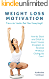 Weight Loss Motivation: This is Not Another Book About Losing Weight. How to Start and Stick to Your Fitness Program or Routine Without Giving Up Ever!
