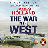 The War in the West: Volume 1: A New History: Germany Ascendant 1939-1941