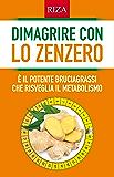 Dimagrire con lo zenzero: È il potente bruciagrassi che risveglia il metabolismo