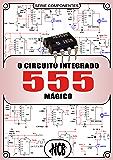 O Circuito Integrado 555 Mágico (Componentes)
