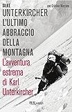 L'ultimo abbraccio della montagna: L'avventura estrema di Karl Unterkircher
