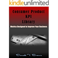 Consumer Product KPI Library: Metrics Designed to Improve Your Business (English Edition)