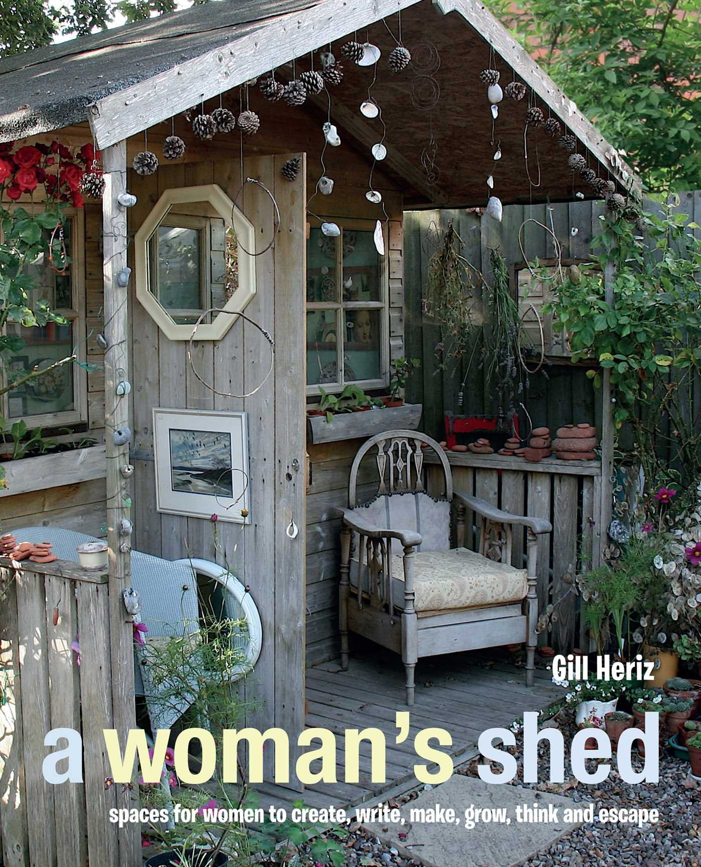 a woman u0027s shed spaces for women to create write make grow