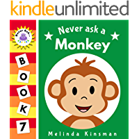 Never Ask A Monkey: Funny Read Aloud Story Book for Toddlers, Preschoolers, Kids Ages 3-6 (NEVER ASK... Children's Bedtime Story Picture Books 7)