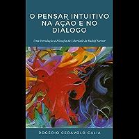 """O Pensar Intuitivo na Ação e no Diálogo: Uma introdução à """"Filosofia da Liberdade"""" de Rudolf Steiner"""