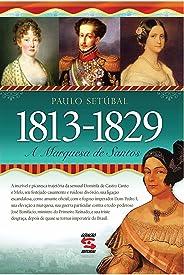 A Marquesa de Santos: 1813 - 1829