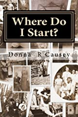 WHERE DO I START? Hints and Tips for Beginning Genealogists with On-line resources Kindle Edition