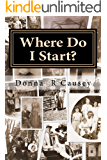 WHERE DO I START? Hints and Tips for Beginning Genealogists with On-line resources