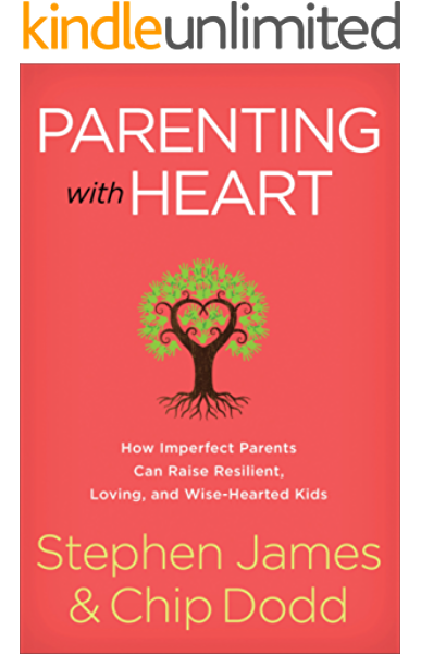 Parenting With Heart How Imperfect Parents Can Raise Resilient Loving And Wise Hearted Kids Kindle Edition By James Stephen Dodd Chip Religion Spirituality Kindle Ebooks Amazon Com