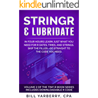 Stringr & Lubridate: In four hours learn just what you need for R dates, times, and strings. Skip the filler-go straight to the code you need (Tiny R Book Book 2) (English Edition)