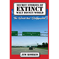 Secret Stories of Extinct Walt Disney World: The World That Disappeared book cover