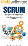 Scrum: The Complete Guide to Become Scrum Master Today- Learn How To Build Your Team, Boost Productivity & Beat Deadlines (Scrum Magic, Agile Scrum Project, Agile Project Management) (English Edition)