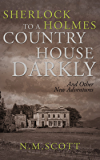 Sherlock Holmes: To a Country House Darkly and other new adventures