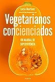 Vegetarianos concienciados: Un manual de supervivencia (Spanish Edition)