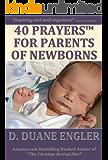 40 Prayers for Parents of Newborns (40 Prayers Series)