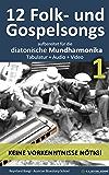 12 Folk- und Gospelsongs, aufbereitet für die diatonische Mundharmonika: Tabulatur + Audio + Video (Harmonica Songbooks 4)