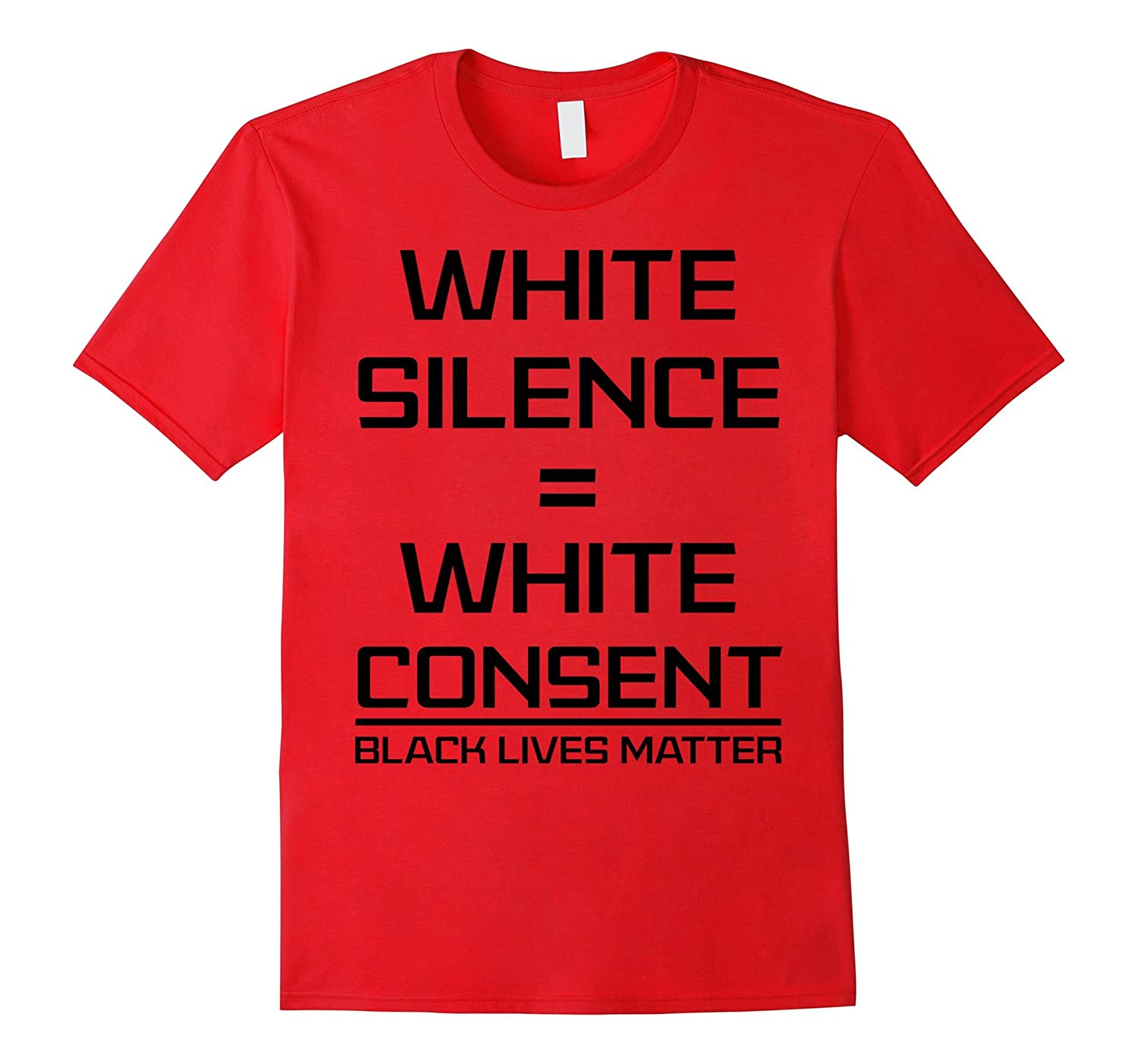White Silence  White Consent Black Lives Matter T-Shirt-CD