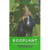 Eggplant: Health Benefits and Growing Methods