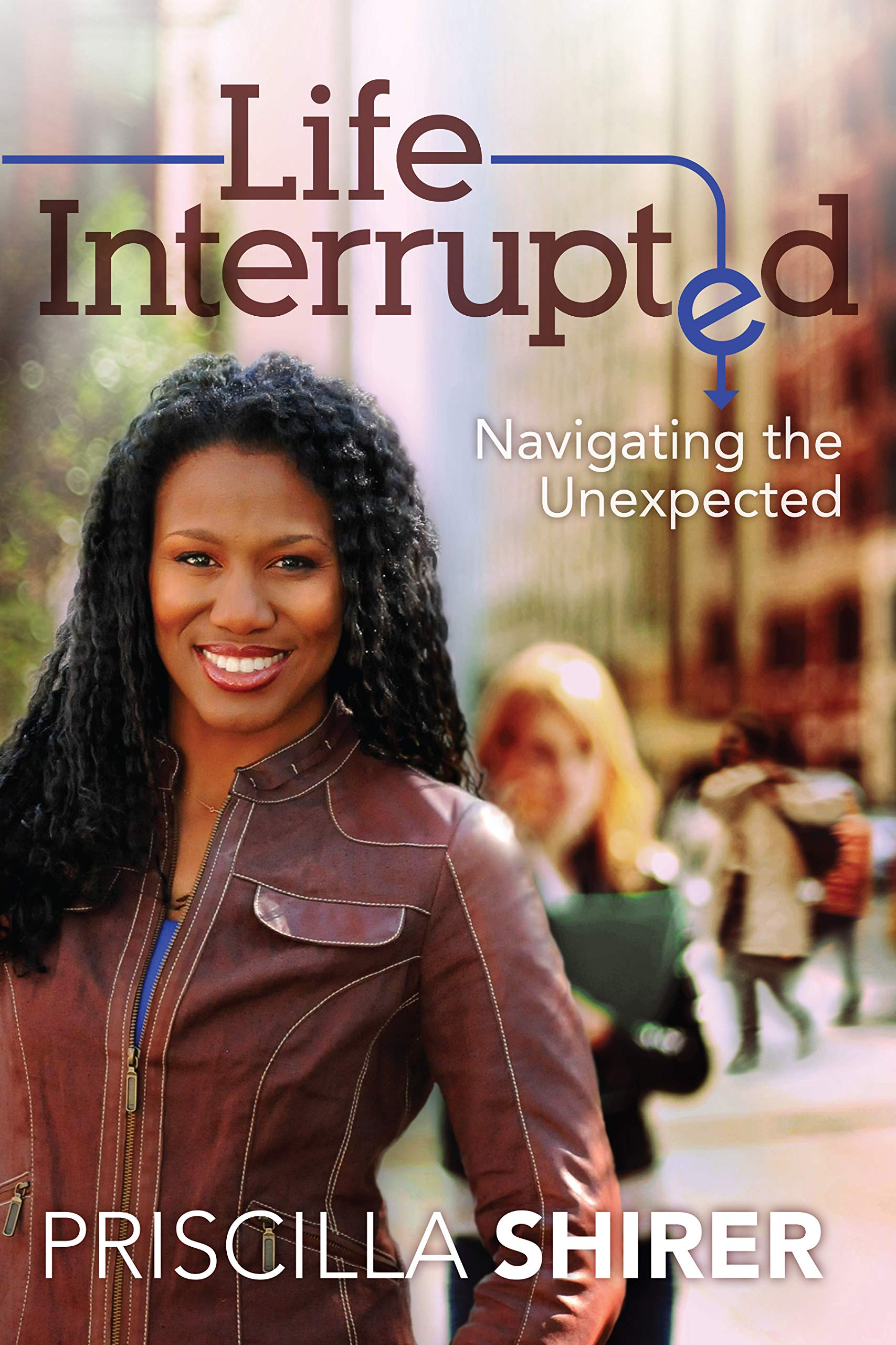 Life Interrupted: Navigating the Unexpected: Priscilla Shirer:  9781433670459: Amazon.com: Books