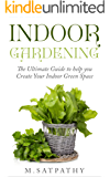 Indoor Gardening: The Ultimate Guide to help you Create Your Indoor Green Space (English Edition)