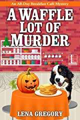 A Waffle Lot of Murder (All-Day Breakfast Cafe Mystery Book 4) Kindle Edition