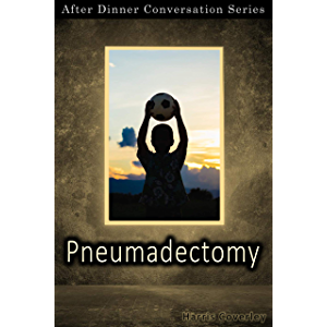 Pneumadectomy: After Dinner Conversation Short Story Series