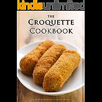 The Croquette Cookbook: Top 50 Most Delicious Croquette Recipes (Recipe Top 50's Book 94)